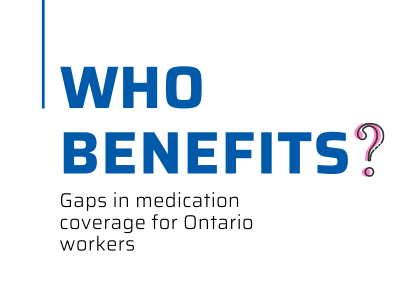 Who Benefits? Gaps in Medication Coverage for Ontario Workers